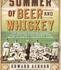 The Summer Of Beer And Whiskey: How Brewers Barkeeps Rowdies Immigrants PDF