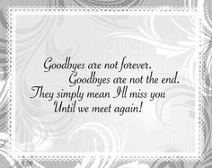 Goodbyes are not forever, Goodbyes are not the end. They simply mean I'll miss you until we meet again! Now Quotes, Quotes To Live By, Life Quotes, Life Sayings, Friend Quotes, Live Your Life, Funny Goodbye Quotes, Funny Quotes, Movie Quotes