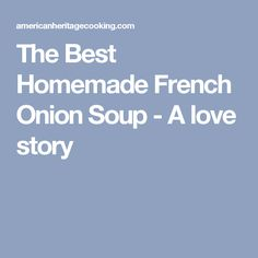 The Best Homemade French Onion Soup - A love story