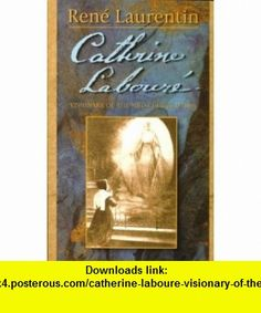 Catherine Laboure Visionary of the Miraculous Medal (9780819815781) Rene Laurentin , ISBN-10: 0819815780  , ISBN-13: 978-0819815781 ,  , tutorials , pdf , ebook , torrent , downloads , rapidshare , filesonic , hotfile , megaupload , fileserve