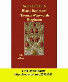 Army Life In A Black Regiment (9781406878592) Thomas Wentworth Higginson , ISBN-10: 1406878596  , ISBN-13: 978-1406878592 ,  , tutorials , pdf , ebook , torrent , downloads , rapidshare , filesonic , hotfile , megaupload , fileserve
