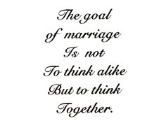 The goal of marriage is not to think alike but to think together. Order # Size # of Decals on Sheet Sheet Price Z 150 A 2 X 1 12 Z 150 B 1 X 24 Ceramic Watersli Brittny: Sometimes it is better to think as a unit than an individual in marriage. Best Marriage Advice, Marriage Goals, Marriage Relationship, Happy Marriage, Love And Marriage, Second Marriage Quotes, Marriage Thoughts, Marriage Help, Marriage Prayer