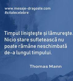 """Citat despre viata din Thomas Mann: """"Timpul linişteşte și lămureşte. Nicio stare sufletească nu poate rămâne neschimbată de-a lungul timpului."""" Alba, Love, Words, Happy, Quotes, Amor, Qoutes, Dating, I Like You"""