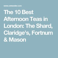 The 10 Best Afternoon Teas in London: The Shard, Claridge's, Fortnum & Mason