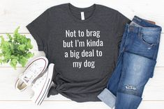 Our most popular shirt! Not to brag but I'm kinda a big deal to my dog. This funny dog lover shirt is a best seller because of course, you're a big deal to your dog, and they're a big deal to you too. These tees are super soft and comfortable with a relaxed fit, making them easily your new favorite t-shirt. 10% of your purchase is donated to help dogs in need at local animal shelters. Animals Beautiful, Cute Animals, Baby Animals, Wild Animals Pictures, Dog Mom Shirt, Dog Mom Gifts, Pet Fox, Crazy Dog, Funny Shirts