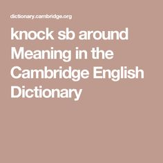 knock sb around Meaning in the Cambridge English Dictionary
