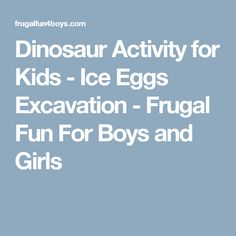 Dinosaur Activity for Kids - Ice Eggs Excavation - Frugal Fun For Boys and Girls