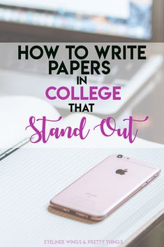 How to Write Papers in College That Stand Out - Writing Good Papers in College that stand out