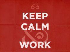 Keep Calm & Work