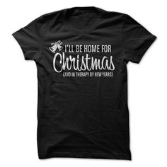 (Tshirt Sale) Ill Be Home for Christmas And in Therapy By New Years [Tshirt Sunfrog] Hoodies, Funny Tee Shirts