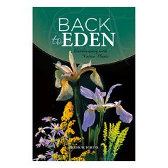 * 184 Pages     * 6 x 9     * Softcover     * Full Color     * ISBN 978-1939710-000  By Frank Porter  Now is the time to save our natural plant heritage—before it's too late. In  Back to Eden, Frank Porter rediscovers the plants that once covered our  landscapes and teaches us the secrets of how to propagate and grow these  botanical treasures. This book is for beginners, as well as the  experienced. Here you'll: Learn how to establish a native plant garden. Read about the silent garden ...