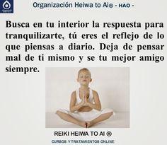 Busca en tu interior la respuesta para tranquilizarte, tú eres el reflejo de lo que piensas a diario. Deja de pensar mal de ti mismo y sé tu mejor amigo siempre!! Cursos de Reiki Heiwa to Ai (3 niveles): INFO:http://cursoshao.blogspot.com.es/ Organización Heiwa to Ai (HAO) Por un mundo pacífico y feliz!! Luz Blanca- terapeuta de HAR -