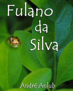 Livro 1 da trilogia Poética (Fulano, Sicrano, Beltrano) - Pode ser adquirido no Clube de Autores - https://clubedeautores.com.br/book/165941--Fulano_da_Silva?fb_action_ids=10152808470458943&fb_action_types=og.likes&fb_ref=.U4NSGuJbi9E.like&fb_source=aggregation&fb_aggregation_id=288381481237582