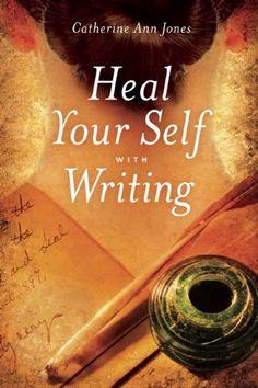 Heal Your Self with Writing by Catherine Ann Jones http://www.amazon.com/dp/1611250161/ref=cm_sw_r_pi_dp_A9S-wb0YHGAWS