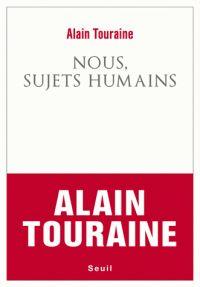 Nous, sujets humains / Alain Touraine . - Seuil, 2015 http://bu.univ-angers.fr/rechercher/description?notice=000805928