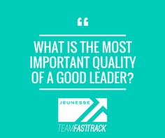 What is the most important quality of a good leader? #QuestionTime #Leadership http://teamfasttrack.com/