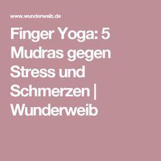 Finger Yoga: 5 Mudras gegen Stress und Schmerzen   Wunderweib
