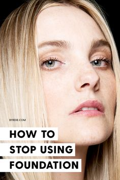 How to stop wearing foundation