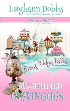 Mummified Meringues (2014) (The tenth book in the Lexy Baker Bakery Mystery series) A novel by Leighann Dobbs