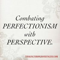 Thinking Through Our Fingers: Combating Perfectionism With Perspective