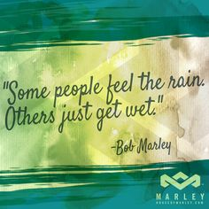 """Some people feel the rain. Others just get wet."" - Bob Marley #HouseOfMarley #LiveMarley #BobMarley www.thehouseofmarley.com #houseofmarley #tillys"