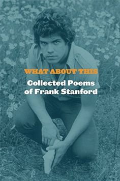 What About This: Collected Poems of Frank Stanford: Frank Stanford, Dean Young: 9781556594687: Amazon.com: Books