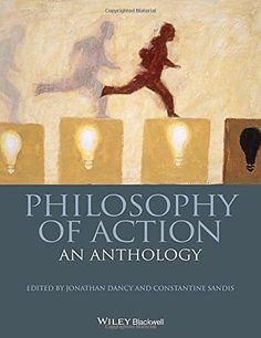 Philosophy of Action: An Anthology (Jonathan Dancy & Constantine Sandis) / B105.A35 P495 2015 / http://catalog.wrlc.org/cgi-bin/Pwebrecon.cgi?BBID=14569449