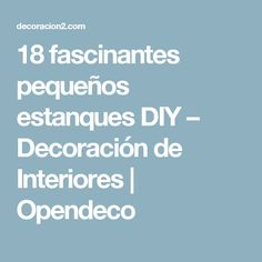 18 fascinantes pequeños estanques DIY – Decoración de Interiores | Opendeco