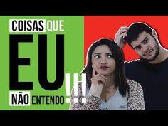 Coisas que eu não entendo!!! #vemnoquarto - YouTube