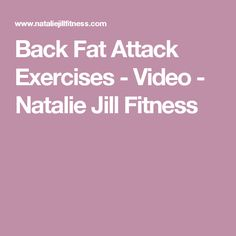 Back Fat Attack Exercises - Video - Natalie Jill Fitness