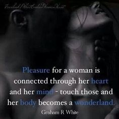 Touch a woman's heart you get her love. Touch a woman's mind you get her interest. Touch a woman's soul and you get passion beyond your wildest dreams Kinky Quotes, Sex Quotes, Quotes For Him, Qoutes, True Love, Seductive Quotes, Encouragement, Naughty Quotes, The Victim