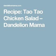 Recipe: Tao Tao Chicken Salad – Dandelion Mama