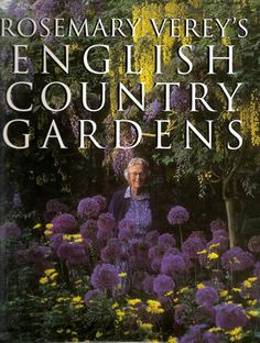 """An English garden guru that I always turn to for inspiration is Rosemary Verey. Prince Charles once said, """"Mrs. Verey makes gardening seem the easiest and most natural thing in the world."""""""