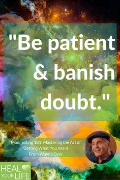 """""""Be patient & banish doubt."""""""