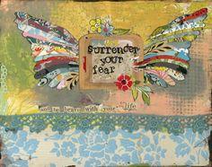 Kelly Rae Roberts mixed media surrender your fear Kunstjournal Inspiration, Art Journal Inspiration, Art Journal Pages, Art Journals, Writing Journals, Altered Books, Kelly Rae Roberts, Medium Art, Collage