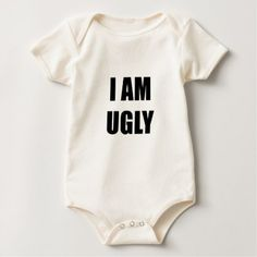 #cute #baby #bodysuits - #I am Ugly Baby Bodysuit