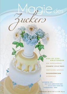Magie des Zuckers Februar 2012 Cover, Desserts, Food, February, Great Ideas, Birthday, Tutorials, Wedding, Tailgate Desserts