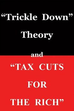 Trickle Down Theory and Tax Cuts for the Rich: Amazon:Books