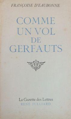 Comme un vol de gerfauts : roman / Françoise d'Eaubonne - Paris : René Julliard, imp. 1947