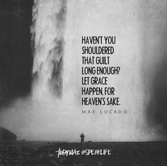 """Haven't you shouldered that guilt long enough? Let grace happen, for Heaven's sake. Quotes About God, Quotes To Live By, Life Quotes, Mantra, Cool Words, Wise Words, Tobymac Speak Life, Favorite Quotes, Best Quotes"