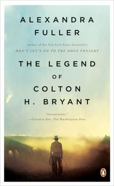 The Legend of Colton H. Bryant by Alexandra Fuller. set in the US, a fantastic read