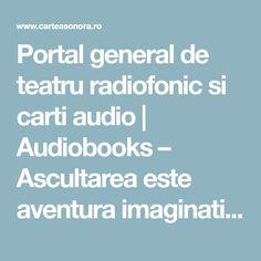Portal general de teatru radiofonic si carti audio | Audiobooks – Ascultarea este aventura imaginatiei… Audio