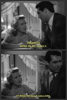 Arsenic and Old Lace. Love the film. Love Cary Grant! This is my favorite line from the movie!!!