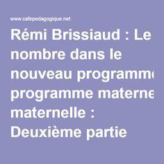 Rémi Brissiaud : Le nombre dans le nouveau programme maternelle : Deuxième partie Petite Section, New Program, Math Numbers, Teacher, School, Concepts, Peda, Names, Kindergarten Classroom