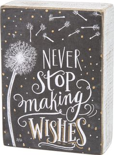 "- Wooden Box Sign with hollow back featuring Favorite Inspirational Quotation - Measures 4"" X 5.5"" - Featured wording: ""Never Stop Making Wishes"" - Displays well on the wall or a shelf - Great thought"