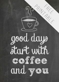 "Free Printable for Coffee Lovers: ""Good Days Start with Coffee and You"" -- a sweet gift to give to someone you love to drink coffee with. Also lovely for hanging on the wall near your coffee maker. 5x7"" size."