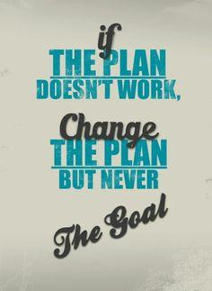 Eğer planın işe yaramıyorsa, planını değiştir ama hedefini hiç bir zaman değiştirme