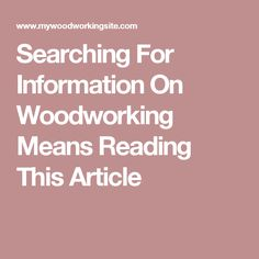 Searching For Information On Woodworking Means Reading This Article