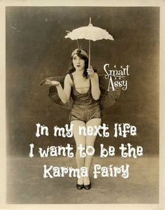 In my next life I want to be the karma fairy!