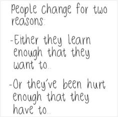 People change for two reasons..